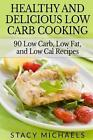 Healthy and Delicious Low Carb Cooking 9781494981914 Paperback