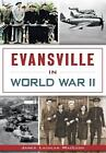 Military: Evansville in World War II by James Lachlan MacLeod (2015, Paperback)