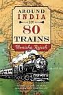 Around India in 80 Trains by Monisha Rajesh (Paperback, 2016)