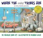 Where the Mild Things Are: A Very Meek Parody by Maurice Send-Up, Maurice Sendak (Hardback, 2009)