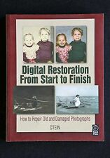 Ctein - Digital Restoration From Start to Finish repair old and damaged photos