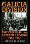 Galicia Division: The Waffen-SS 14th Grenadier Division 1943-1945 by Michael O. Logusz (Hardback, 2004)