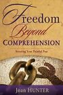 Freedom Beyond Comprehension by Joan Hunter (Paperback / softback)