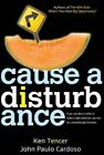 Cause a Disturbance: If You Can Slice a Melon or Make a Right-Hand Turn, You Can Be a Breakthrough Innovator by Ken Tencer, John Paulo Cardoso (Hardback, 2014)