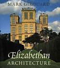Elizabethan Architecture: Its Rise and Fall, 1540-1640 by Mark Girouard (Hardback, 2009)