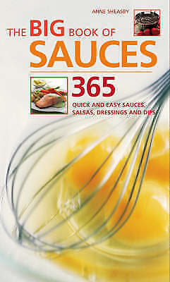 1 of 1 - The Big Book of Sauces: 365 Quick and Easy Sauces, Salsas, Dressings and Dips, S