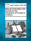 Manual of the New York Society for the Prevention of Cruelty to Children. by Gale, Making of Modern Law (Paperback / softback, 2011)