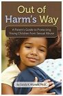 Out of Harm's Way: A Parent's Guide to Protecting Young Children from Sexual Abuse by Sandy K Wurtele (Paperback / softback, 2010)