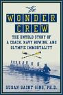 The Wonder Crew : The Untold Story of a Coach, Navy Rowing, and Olympic Immortality by Susan Saint Sing (2008, Hardcover)