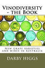 Vinodiversity - The Book: New Grape Varieties and Wines in Australia by Darby Higgs (Paperback / softback, 2010)