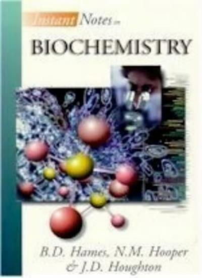 Instant Notes in Biochemistry,B. D. Hames, N. M. Hooper, J.D. Houghton