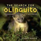 The Search for Olinguito: Discovering a New Species by Sandra Markle (Hardback, 2017)