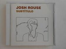 JOSH ROUSE : SUBTITULO - [ CD ALBUM ] --  PORT GRATUIT