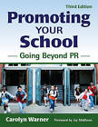 Promoting Your School: Going Beyond PR by SAGE Publications Inc (Paperback, 2009)