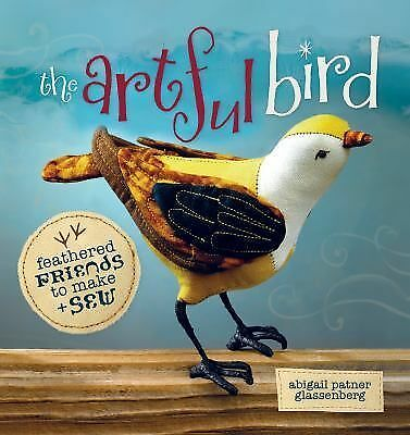 NEW - The Artful Bird: Feathered Friends to Make and Sew
