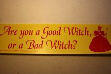 """""""Are you a Good Witch or a Bad Witch? """" bumper sticker ~"""