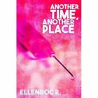 Another Time, Another Place by R. Ellenroc (Hardback, 2016)
