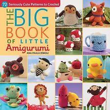 The Big Book of Little Amigurumi : 72 Seriously Cute Patterns to Crochet by Ana Paula Rimoli (2014, Paperback)