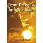 From Darkness Into The Light 9781425745714 by Dorothy M. Small Paperback