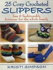 25 Cozy Crocheted Slippers: Fun & Fashionable Footwear for the Whole Family by Kristi Simpson (Paperback, 2015)