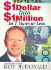 How Turn $1 into $1 Million in 7 Years or Less by Roy McDonald (Paperback, 2005)