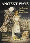 Ancient Ways: Reclaiming the Pagan Tradition by Dan Campanelli, Pauline Campanelli (Paperback / softback, 2015)