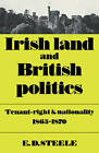 Irish Land and British Politics: Tenant-Right and Nationality 1865-1870 by E. David Steele (Paperback, 2008)