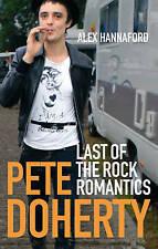 Pete Doherty: Last of the Rock Romantics, Alex Hannaford