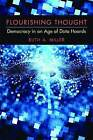 Flourishing Thought: Democracy in an Age of Data Hoards by Ruth A. Miller (Hardback, 2016)