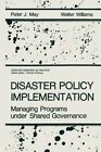 Disaster Policy Implementation: Managing Programs under Shared Governance by W. Williams, P. J. May (Paperback, 2011)