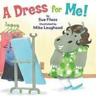 A Dress for Me! by Sue Fliess (Hardback, 2012)