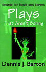 Plays That Aren't Boring: Scripts for Stage and Screen by Dennis J Barton (Paperback / softback, 2001)