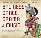 Balinese Dance, Drama and Music by I. Wayan Dibia (Paperback, 2011)