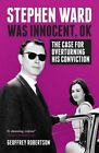 Stephen Ward Was Innocent, OK: The Case for Overturning his Conviction by Geoffrey Robertson (Hardback, 2013)