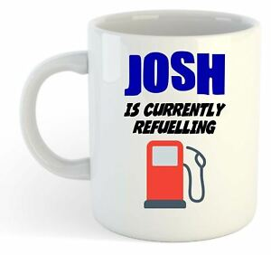 Josh-Is-Currently-Refuelling-Mug-Funny-Gift-Name-Personalised