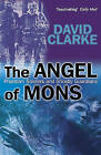 The Angels of Mons: Phantom Soldiers and Ghostly Guardians by David Clarke (Paperback, 2005)