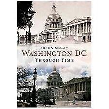 America Through Time: Washington DC Through Time by Frank Lambert Muzzy...