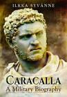 Caracalla: A Military Biography by Ilkka Syvanne (Hardback, 2017)