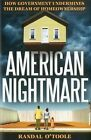 American Nightmare: How Government Undermines the Dream of Home Ownership by Randal O'Toole (Hardback, 2012)