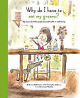 Why Do I Have to Eat My Greens?: Big Issues for Little People Around Health and Well-Being by Christopher McCurry, Emma Waddington (Hardback, 2016)