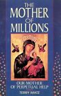 The Mother of Millions: Our Mother of Perpetual Help by Terry Matz (Paperback / softback, 1995)