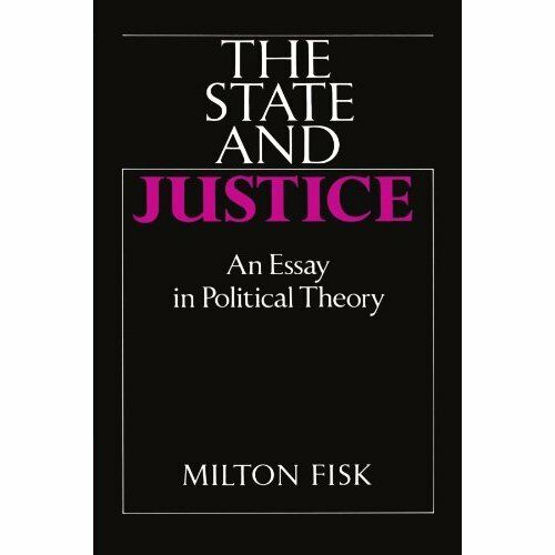 The State and Justice: An Essay in Political Theory by Milton Fisk 9780521389662