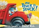 My Truck Is Stuck! by Kevin Lewis (Board book)