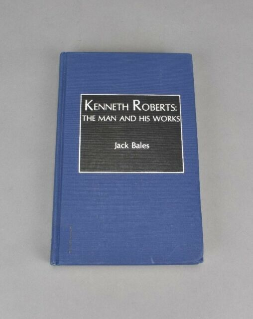 1989 Kenneth Roberts: The Man and His Works by Jack Bales Hardcover