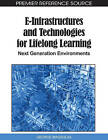 E-Infrastructures and Technologies for Lifelong Learning: Next Generation Environments by IGI Global (Hardback, 2011)