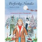 Perfectly Natalie: An Inspirational Children's Christmas Story by Sandra L Cole (Paperback / softback, 2014)