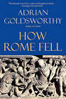 How Rome Fell: Death of a Superpower by Research Fellow Adrian Goldsworthy (Paperback / softback)