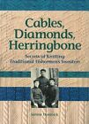 Cables, Diamonds, & Herringbone: Secrets of Knitting Traditional Fishermen's Sweaters by Sabine Domnick (Paperback, 2007)