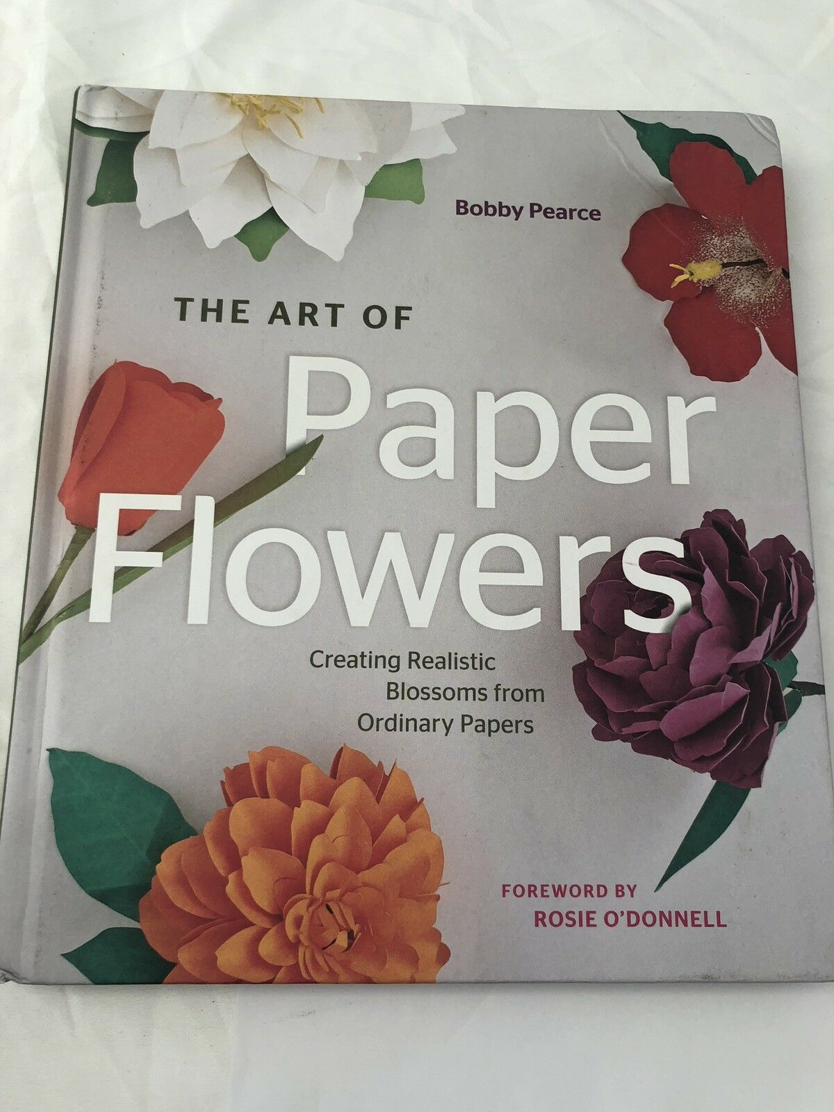 The art of paper flowers creating realistic blossoms from ordinary the art of paper flowers creating realistic blossoms from ordinary papers by bobby pearce 2016 hardcover ebay mightylinksfo