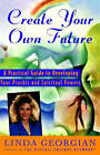 Create Your Own Future: A Practical Guide to Developing Your Psychic and Spiritual Powers by Linda M. Georgian (Paperback, 1996)